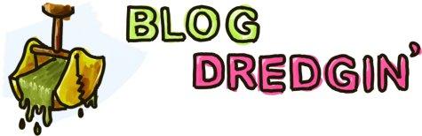 Blog Dredgin'