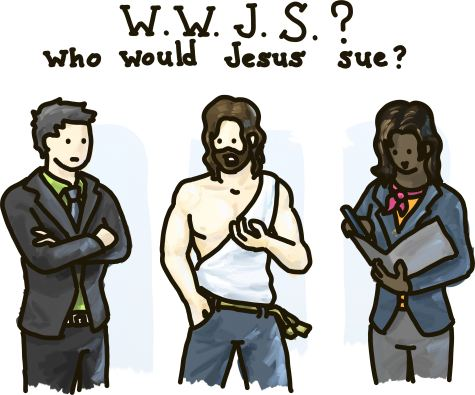 WWJS: Who would Jesus sue?