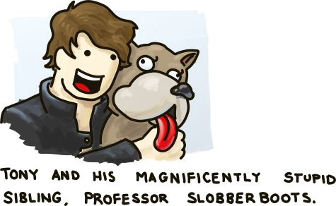Tony and his magnificently stupid sibiling, Professor Slobberboots.