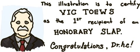 This illustration is to certify Vic Toews as the first recipient of an Honorary Slap.