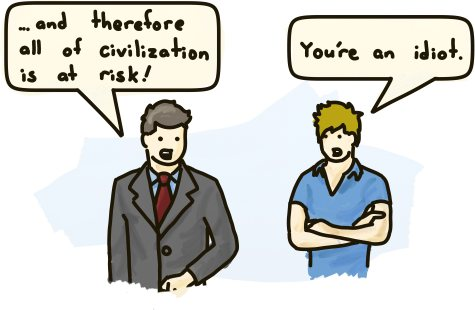 "A politician announced ""therefore all of civilization is at risk!"" A bystander remarks, ""You're an idiot."""
