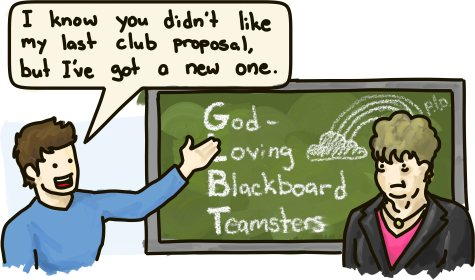 "A student suggests a new club, the ""God-Loving Blackboard Teamsters,"" GLBT."