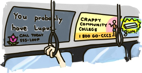 "Bus Ads: ""You probably have Lupus."" ""Crappy Community College"" ""Gum!"""