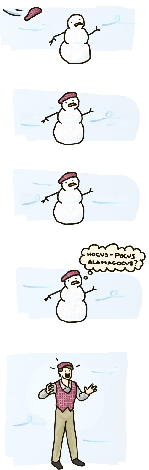"A hat blows onto a snowman, who decides to utter the magic words: ""Hocus Pocus Alamagocus."" He then prompty turns into Jeff, the gay mannequi---I mean, snowman."