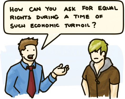 How can you ask for equal rights during a time of such economic turmoil?