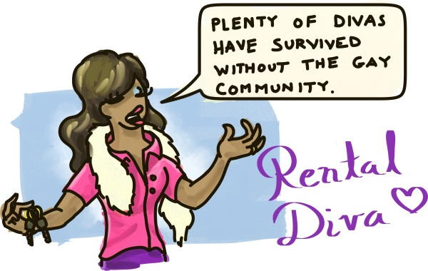 "A diva-wannabe boldly announces ""Plenty of divas have survived without the gay community."""