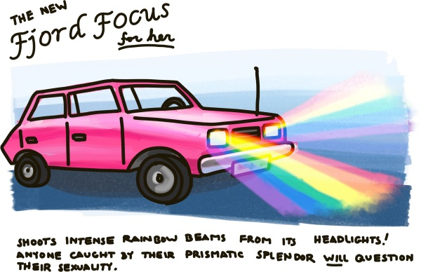 The New Fjord Focus: Shoots intense rainbow beams from its headlights! Anyone caught by their prismatic splendor WILL question their sexuality.