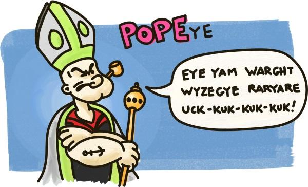 """POPEye! """"Eye yam warght wyzegye raryare. Uck-kuk-kuk-kuk!"""""""